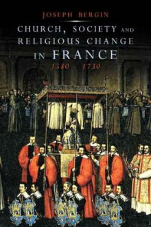 Church, Society, and Religious Change in France, 1580-1730 av Joseph Bergin (Innbundet)