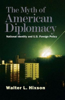 The Myth of American Diplomacy av Walter L. Hixson (Heftet)