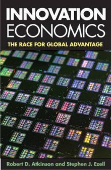 Innovation Economics av Robert D. Atkinson og Stephen J. Ezell (Innbundet)