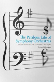 The Perilous Life of Symphony Orchestras av Robert J. Flanagan (Innbundet)