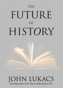 The Future of History av John R. Lukacs (Heftet)