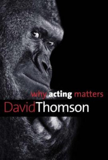 Why Acting Matters av David Thomson (Heftet)