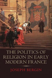 The Politics of Religion in Early Modern France av Joseph Bergin (Innbundet)
