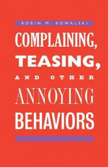 Complaining, Teasing, and Other Annoying Behaviors av Robin M. Kowalski (Heftet)