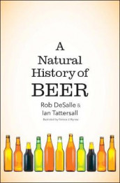 A Natural History of Beer av Rob DeSalle og Ian Tattersall (Innbundet)