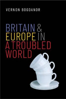 Britain and Europe in a Troubled World av Vernon Bogdanor (Innbundet)