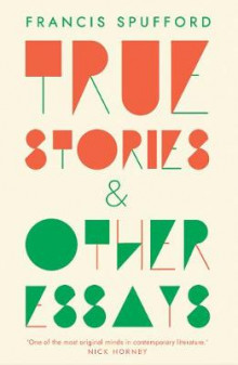 True Stories av Francis Spufford (Heftet)