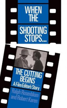 When the Shooting Stops... the Cutting Begins av Ralph Rosenblum og Robert Karen (Heftet)