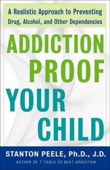 Addiction-proof Your Child av Stanton Peele (Heftet)