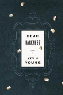 Dear Darkness av Teaches in the Department of Sociology Kevin Young (Heftet)