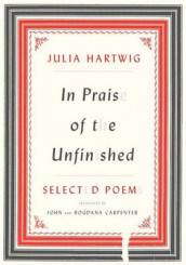 In Praise of the Unfinished av Julia Hartwig (Innbundet)