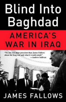 Blind Into Baghdad av James Fallows (Heftet)