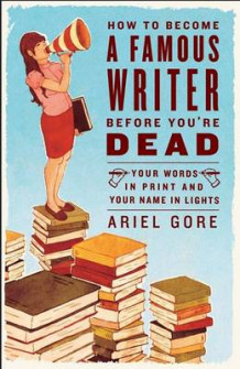 How to Become a Famous Writer Before You're Dead av Ariel Gore (Heftet)