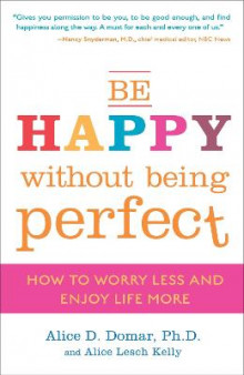 Be Happy Without Being Perfect av Alice D Domar og Alice Lesch Kelly (Heftet)