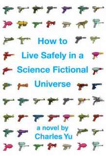 How to Live Safely in a Science Fictional Universe av Charles Yu (Innbundet)