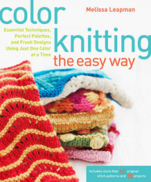 Color Knitting the Easy Way av Melissa Leapman (Heftet)