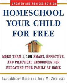 Homeschool Your Child for Free av LauraMaery Gold og Joan M Zielinski (Heftet)
