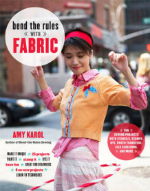 Bend the Rules with Fabric av Amy Karol (Heftet)