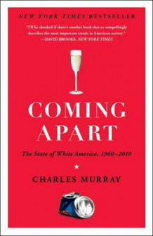 Coming Apart av Charles Murray (Heftet)