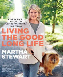 Living the Good Long Life av Martha Stewart (Innbundet)