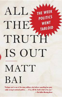 All the Truth Is Out av Matt Bai (Heftet)
