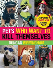 Pets Who Want to Kill Themselves av Duncan Birmingham (Heftet)
