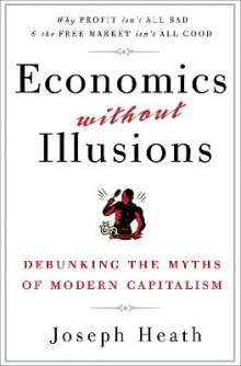 Economics Without Illusions av Joseph Heath (Heftet)