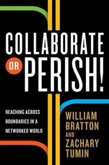 Collaborate or Perish! av William J. Bratton og Zachary Tumin (Innbundet)