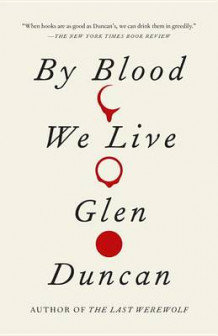 By Blood We Live av Glen Duncan (Heftet)