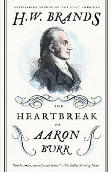 The Heartbreak of Aaron Burr av Professor of History H W Brands (Heftet)