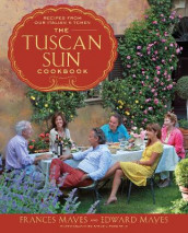 The Tuscan Sun Cookbook av Edward Kleinschmidt Mayes og Frances Mayes (Innbundet)