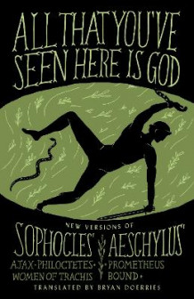 All That You've Seen Here is God av Bryan Doerries og Sophocles (Heftet)