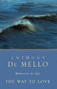 The Way To Love av Anthony De Mello (Heftet)
