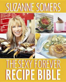The Sexy Forever Recipe Bible av Suzanne Somers (Heftet)