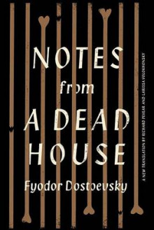 Notes from a Dead House av Fyodor Dostoevsky og Richard Pevear (Innbundet)