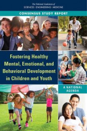 Fostering Healthy Mental, Emotional, and Behavioral Development in Children and Youth av Board on Children, Committee on Fostering Healthy Mental, Division of Behavioral and Social Sciences and Education og National Academies of Sciences (Heftet)