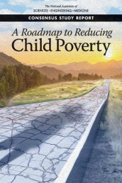 A Roadmap to Reducing Child Poverty av Board on Children, Committee on Building an Agenda to Reduce the Number of Children in Poverty by Half in 10 Years, Committee on National Statistics, Division of Behavioral and Social Sciences and Education og National Academies of Sciences (Heftet)