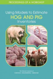Using Models to Estimate Hog and Pig Inventories av Committee on National Statistics, Division of Behavioral and Social Sciences and Education og National Academies of Sciences (Heftet)