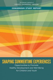 Shaping Summertime Experiences av Board on Children, Committee on Summertime Experiences and Child and Adolescent Education, Division of Behavioral and Social Sciences and Education og National Academies of Sciences (Heftet)