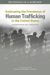 Estimating the Prevalence of Human Trafficking in the United States: Considerations and Complexities av Committee on National Statistics, Committee on Population, Division of Behavioral and Social Sciences and Education og National Academies of Sciences (Heftet)