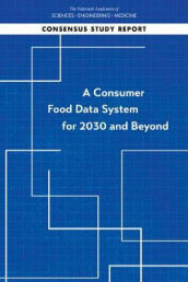 A Consumer Food Data System for 2030 and Beyond av Committee on National Statistics, Division of Behavioral and Social Sciences and Education, National Academies of Sciences og Panel on Improving Consumer Data for Food and Nutrition Policy Research for the Economic Research Service (Heftet)