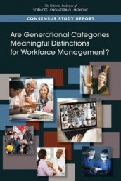 Are Generational Categories Meaningful Distinctions for Workforce Management? av Board on Behavioral, Committee on the Consideration of Generational Issues in Workforce Management and Employment Practices, Division of Behavioral and Social Sciences and Education og National Academies of Sciences (Heftet)