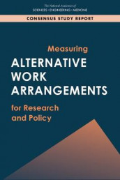 Measuring Alternative Work Arrangements for Research and Policy av Committee on Contingent Work and Alternative Work Arrangements, Committee on National Statistics, Division of Behavioral and Social Sciences and Education og National Academies of Sciences (Heftet)