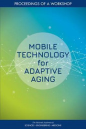 Mobile Technology for Adaptive Aging av Board on Behavioral, Division of Behavioral and Social Sciences and Education og National Academies of Sciences (Heftet)