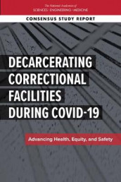 Decarcerating Correctional Facilities during COVID-19 av Committee on Law and Justice, Committee on the Best Practices for Implementing Decarceration as a Strategy to Mitigate the Spread of COVID-19 in Correctional Facilities, Division of Behavioral and Social Sciences and Education og National Academies of Sciences (Heftet)