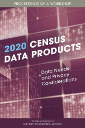 2020 Census Data Products: Data Needs and Privacy Considerations av Committee on National Statistics, Division of Behavioral and Social Sciences and Education og National Academies of Sciences (Heftet)