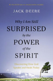 Why I Am Still Surprised by the Power of the Spirit av Jack S. Deere (Heftet)