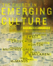 The Church in Emerging Culture: Five Perspectives av Andy Crouch, Michael Horton, Frederica Mathewes-Green, Brian D. McLaren og Erwin Raphael McManus (Heftet)