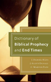 Dictionary of Biblical Prophecy and End Times av J. Scott Duvall, J. Daniel Hays og C. Marvin Pate (Innbundet)