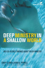 Deep Ministry in a Shallow World av Chap Clark og Kara Powell (Heftet)
